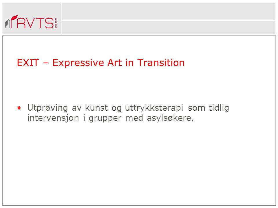 EXIT – Expressive Art in Transition Utprøving av kunst og uttrykksterapi som tidlig intervensjon i grupper med asylsøkere.