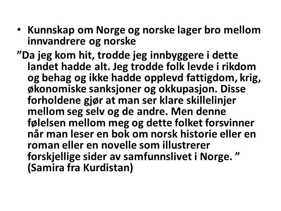Kunnskap om Norge og norske lager bro mellom innvandrere og norske Da jeg kom hit, trodde jeg innbyggere i dette landet hadde alt.