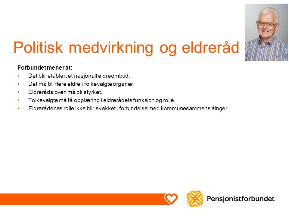 Politisk medvirkning og eldreråd Forbundet mener at: Det blir etablert et nasjonalt eldreombud.