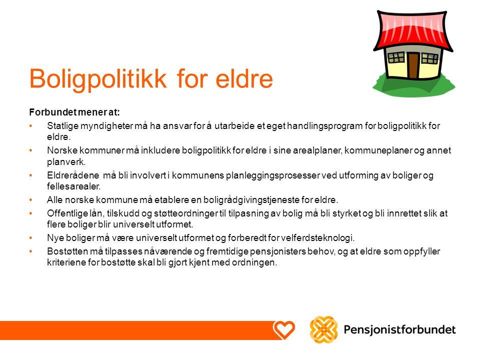 Boligpolitikk for eldre Forbundet mener at: Statlige myndigheter må ha ansvar for å utarbeide et eget handlingsprogram for boligpolitikk for eldre.