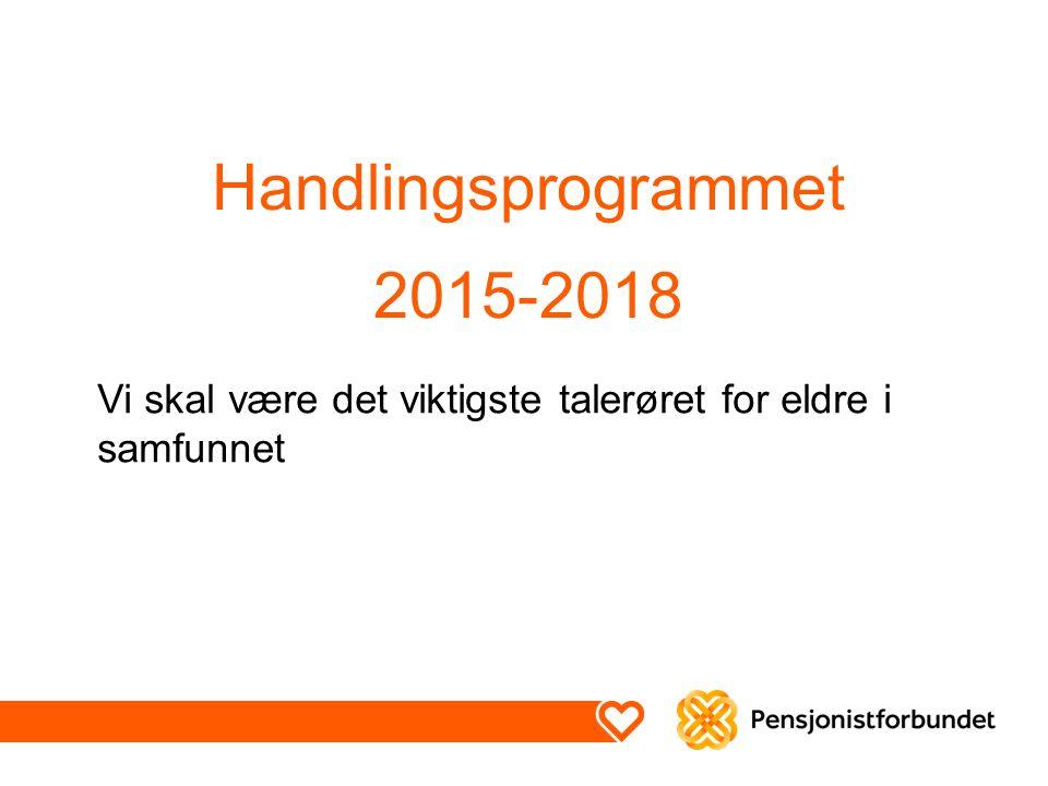 Handlingsprogrammet 2015-2018 Vi skal være det viktigste talerøret for eldre i samfunnet