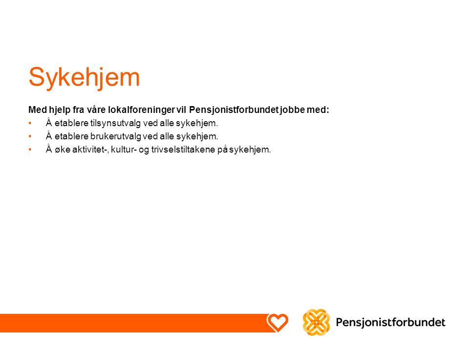 Sykehjem Med hjelp fra våre lokalforeninger vil Pensjonistforbundet jobbe med: Å etablere tilsynsutvalg ved alle sykehjem.