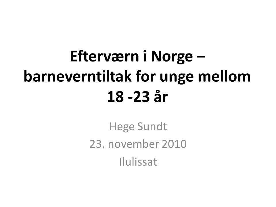 Efterværn i Norge – barneverntiltak for unge mellom 18 -23 år Hege Sundt 23.