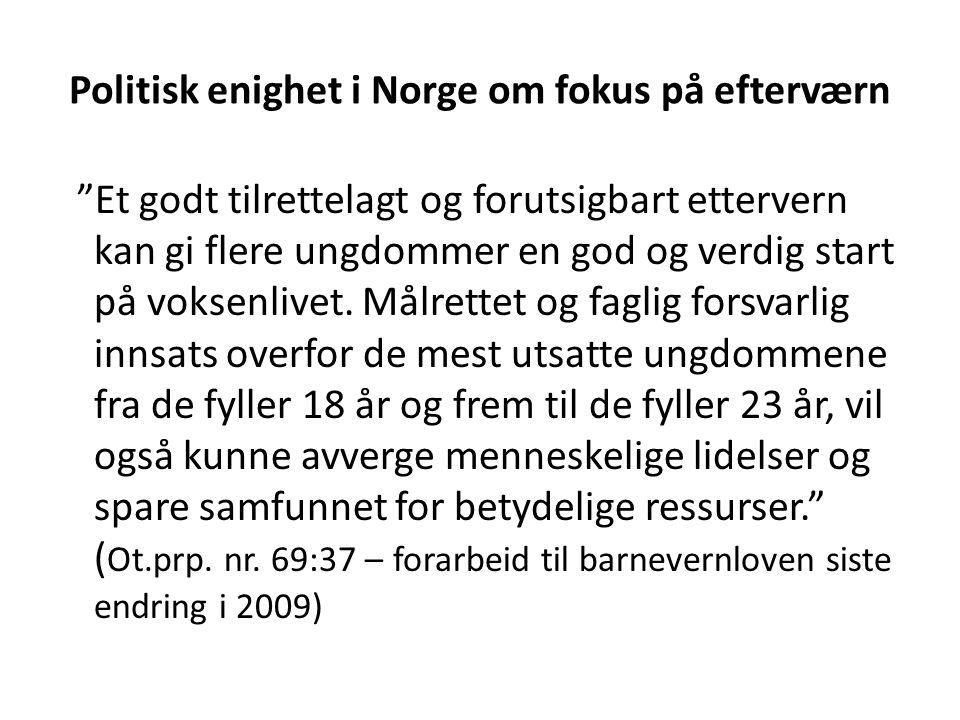 Politisk enighet i Norge om fokus på efterværn Et godt tilrettelagt og forutsigbart ettervern kan gi flere ungdommer en god og verdig start på voksenlivet.