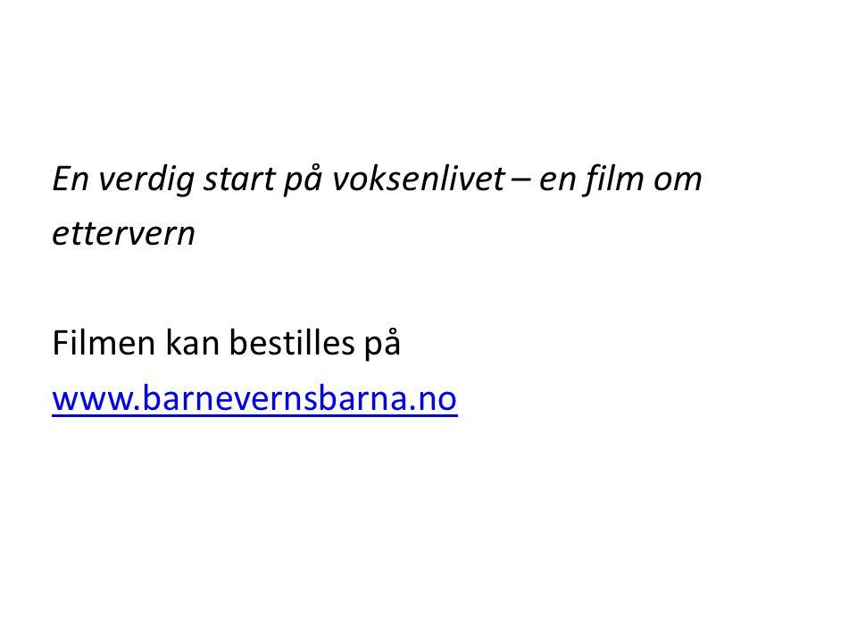 En verdig start på voksenlivet – en film om ettervern Filmen kan bestilles på www.barnevernsbarna.no