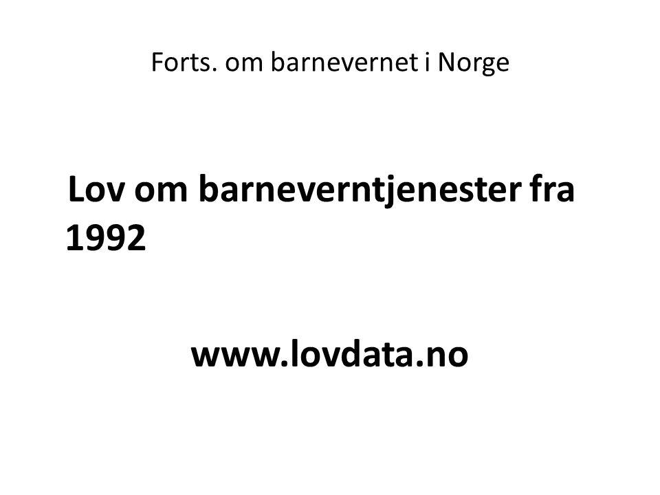 Forts. om barnevernet i Norge Lov om barneverntjenester fra 1992 www.lovdata.no