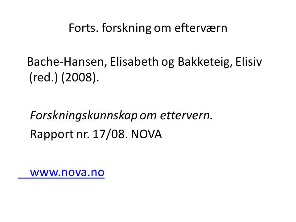 Forts. forskning om efterværn Bache-Hansen, Elisabeth og Bakketeig, Elisiv (red.) (2008).
