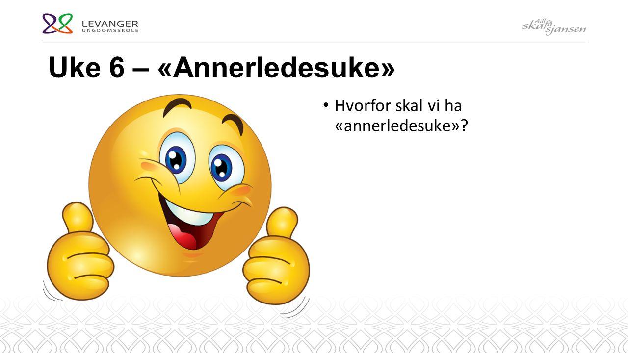 Uke 6 – «Annerledesuke» Hvorfor skal vi ha «annerledesuke»
