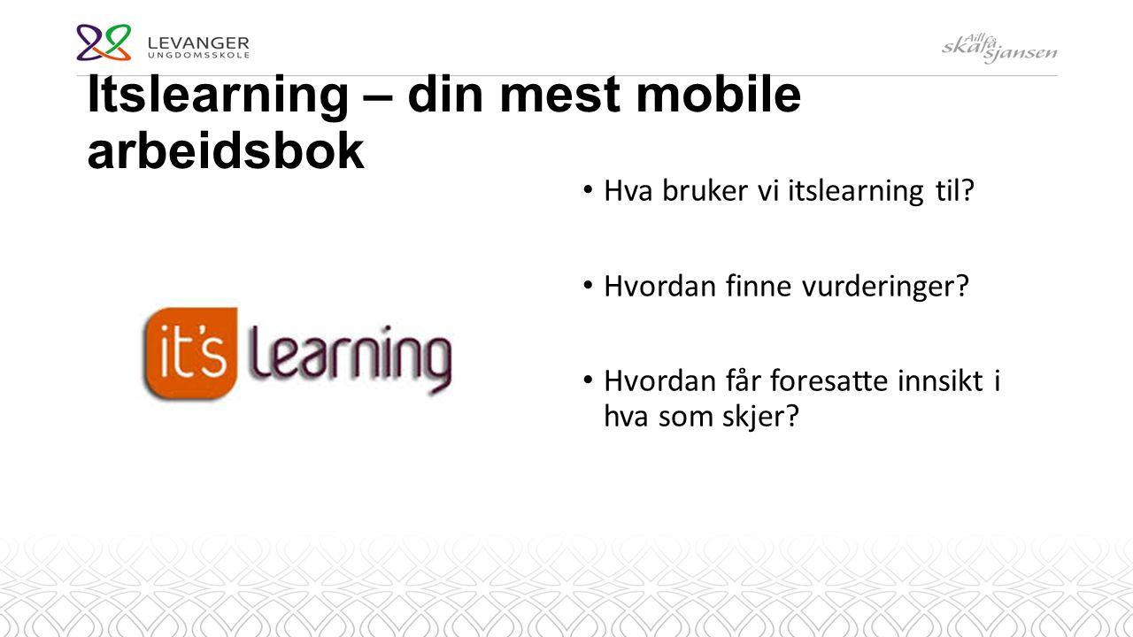 Itslearning – din mest mobile arbeidsbok Hva bruker vi itslearning til.