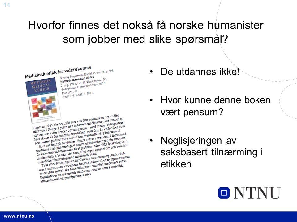 14 Hvorfor finnes det nokså få norske humanister som jobber med slike spørsmål.