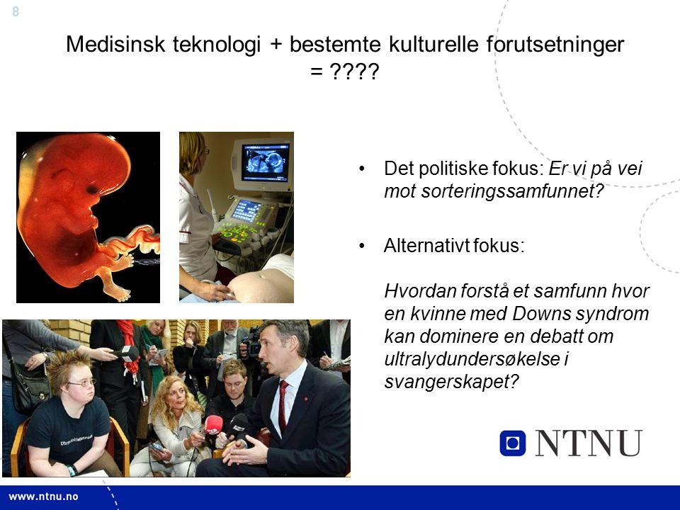 8 Medisinsk teknologi + bestemte kulturelle forutsetninger = .