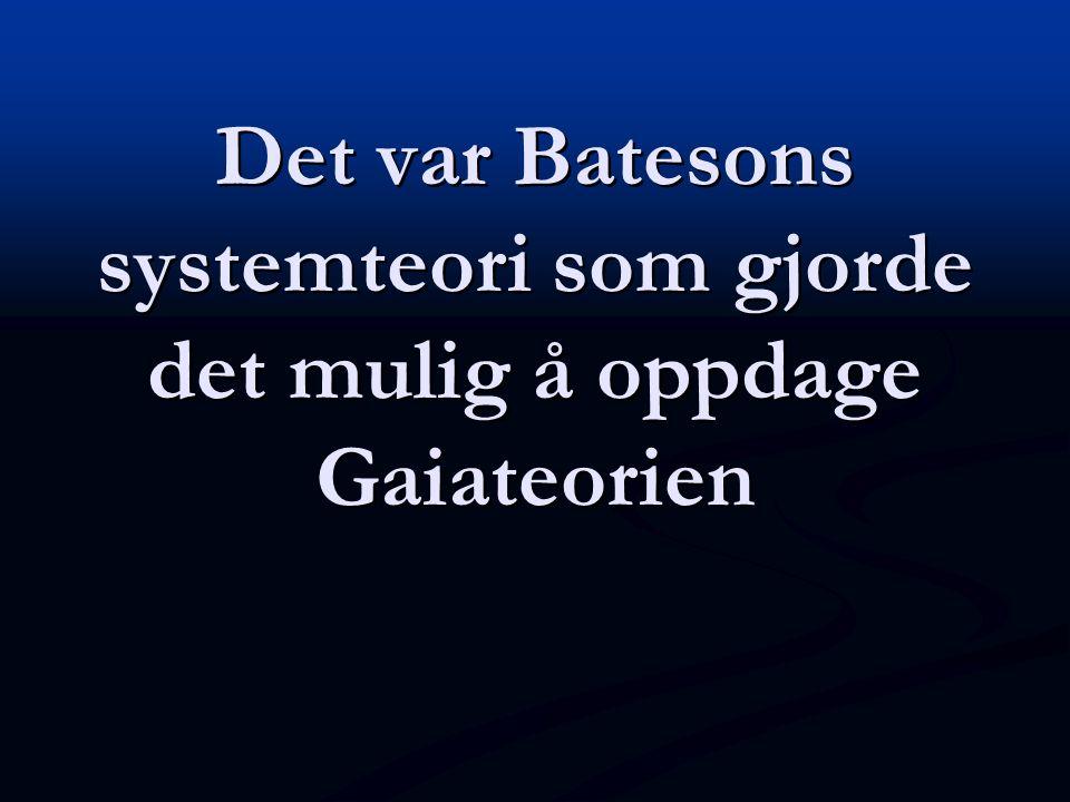 Det var Batesons systemteori som gjorde det mulig å oppdage Gaiateorien