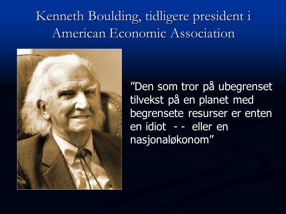 Kenneth Boulding, tidligere president i American Economic Association Den som tror på ubegrenset tilvekst på en planet med begrensete resurser er enten en idiot - - eller en nasjonaløkonom