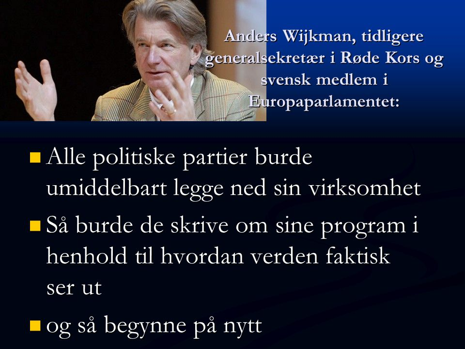 Anders Wijkman, tidligere generalsekretær i Røde Kors og svensk medlem i Europaparlamentet: Alle politiske partier burde umiddelbart legge ned sin vir