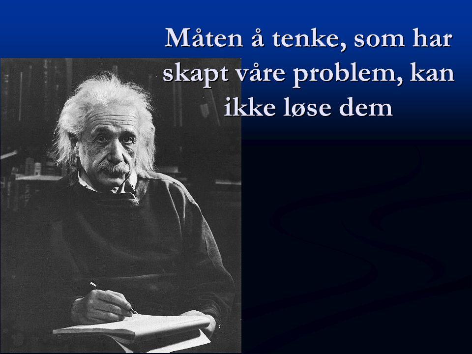 Måten å tenke, som har skapt våre problem, kan ikke løse dem