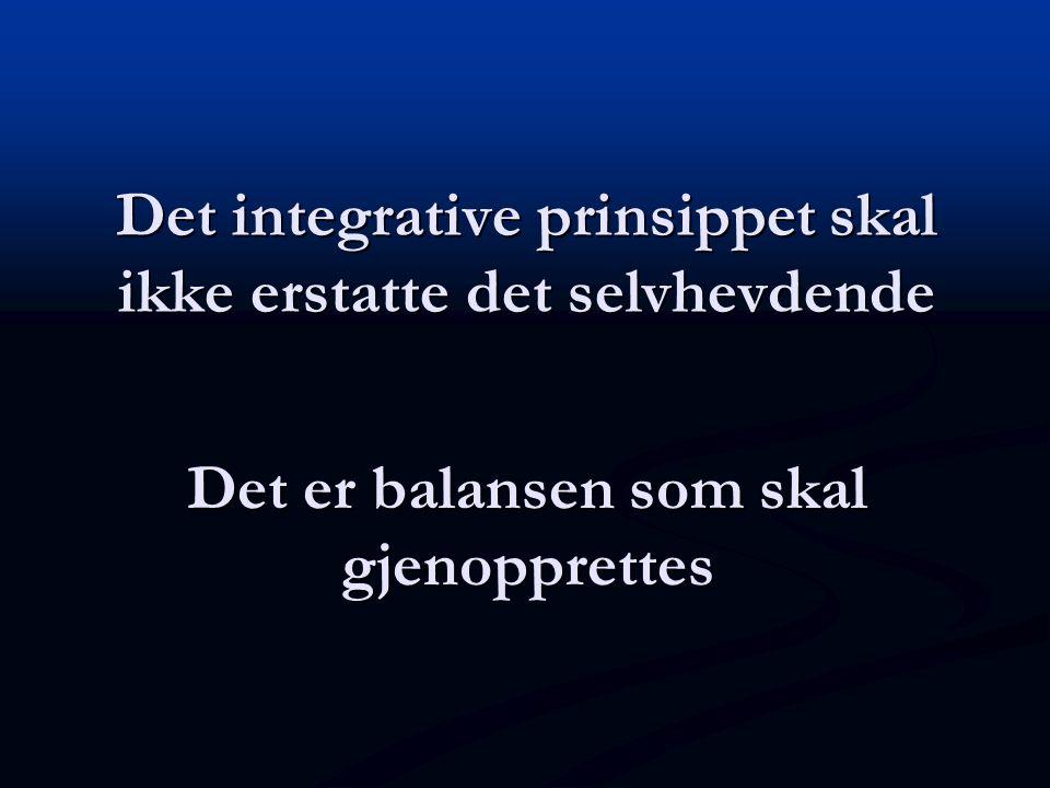 Det integrative prinsippet skal ikke erstatte det selvhevdende Det er balansen som skal gjenopprettes