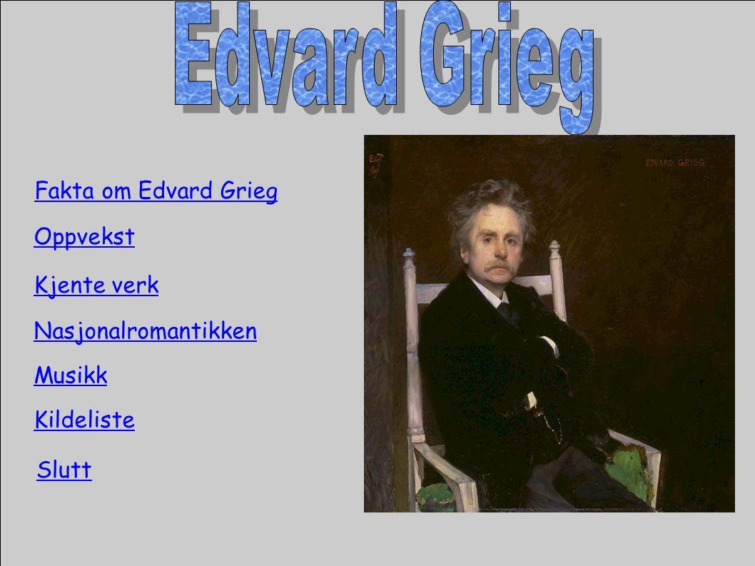Fakta om Edvard Grieg Oppvekst Kjente verk Nasjonalromantikken Kildeliste Musikk Slutt