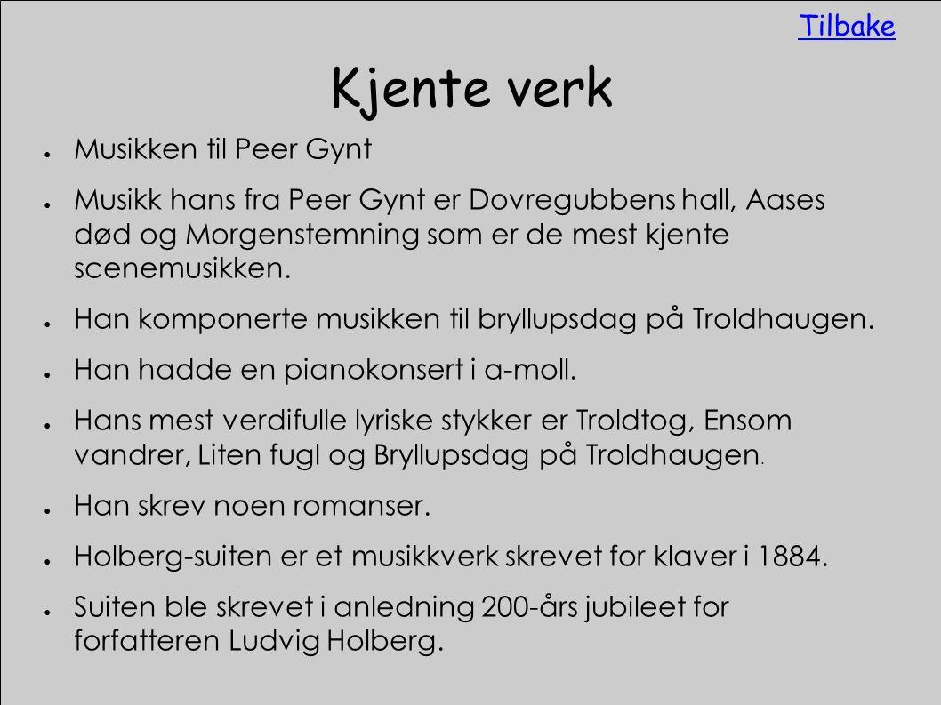 Kjente verk ● Musikken til Peer Gynt ● Musikk hans fra Peer Gynt er Dovregubbens hall, Aases død og Morgenstemning som er de mest kjente scenemusikken.