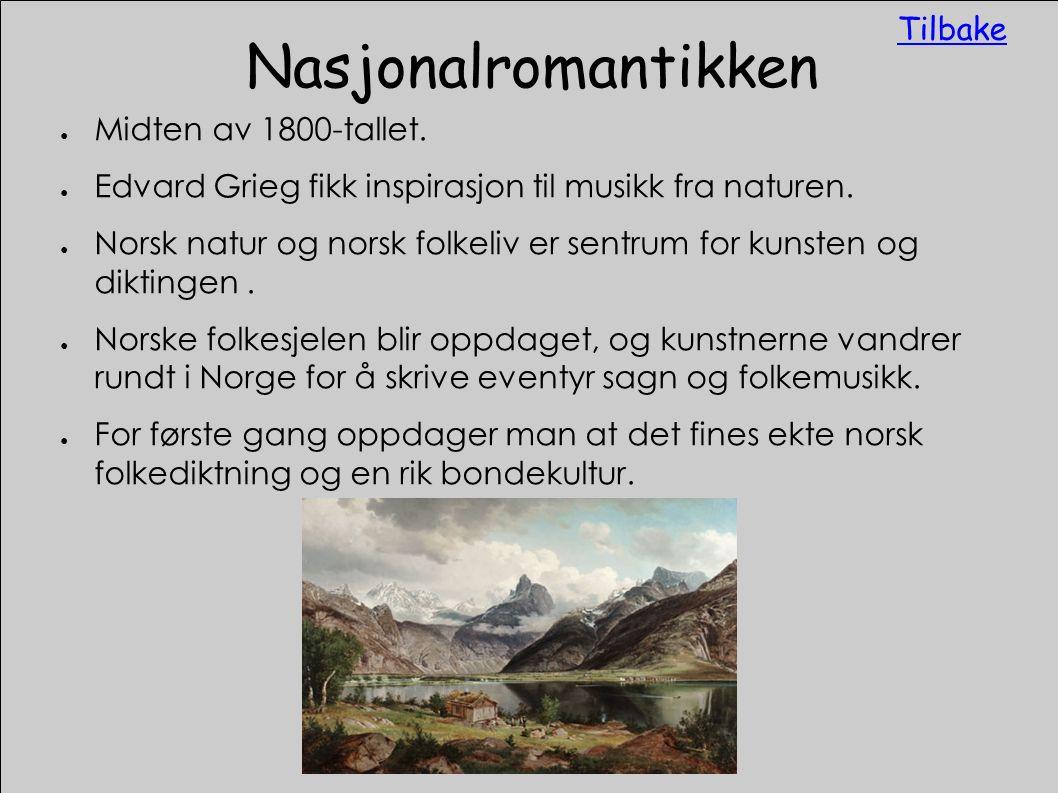 Nasjonalromantikken ● Midten av 1800-tallet. ● Edvard Grieg fikk inspirasjon til musikk fra naturen. ● Norsk natur og norsk folkeliv er sentrum for ku