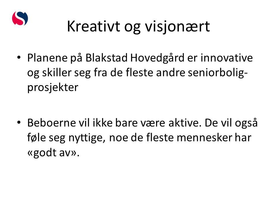 Kreativt og visjonært Planene på Blakstad Hovedgård er innovative og skiller seg fra de fleste andre seniorbolig- prosjekter Beboerne vil ikke bare være aktive.