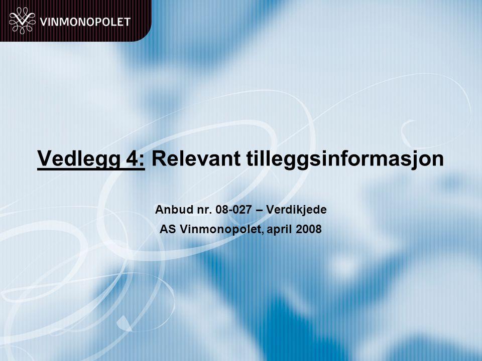 Vedlegg 4: Relevant tilleggsinformasjon Anbud nr. 08-027 – Verdikjede AS Vinmonopolet, april 2008