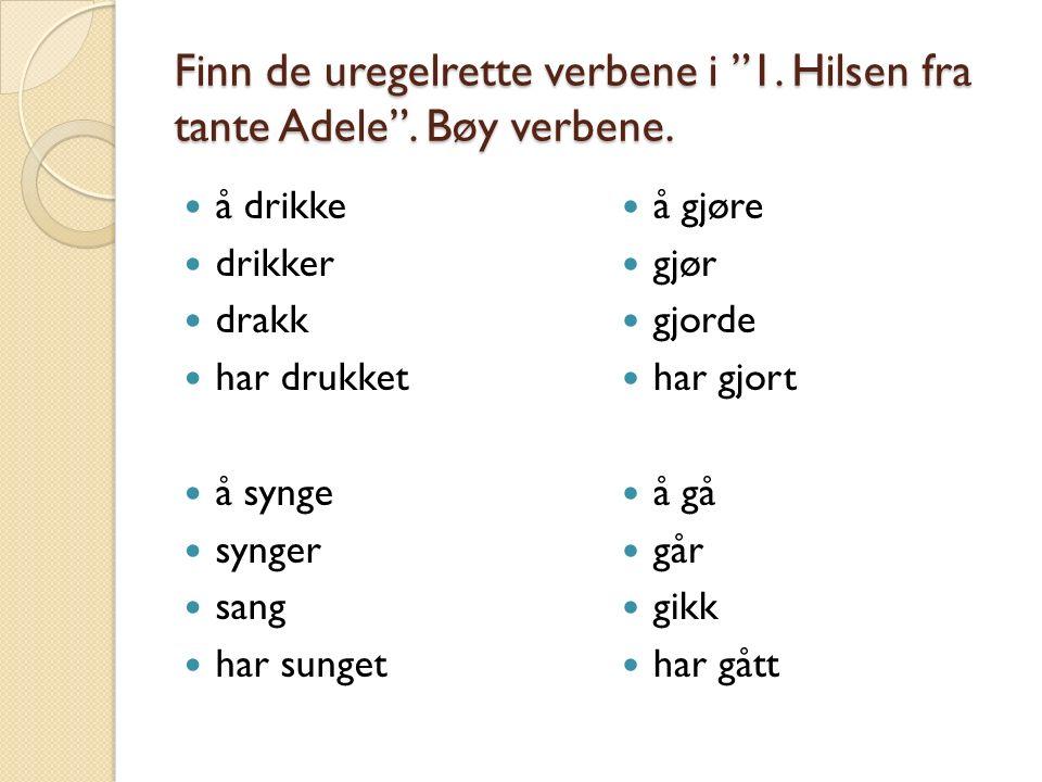 Finn de uregelrette verbene i 1. Hilsen fra tante Adele .