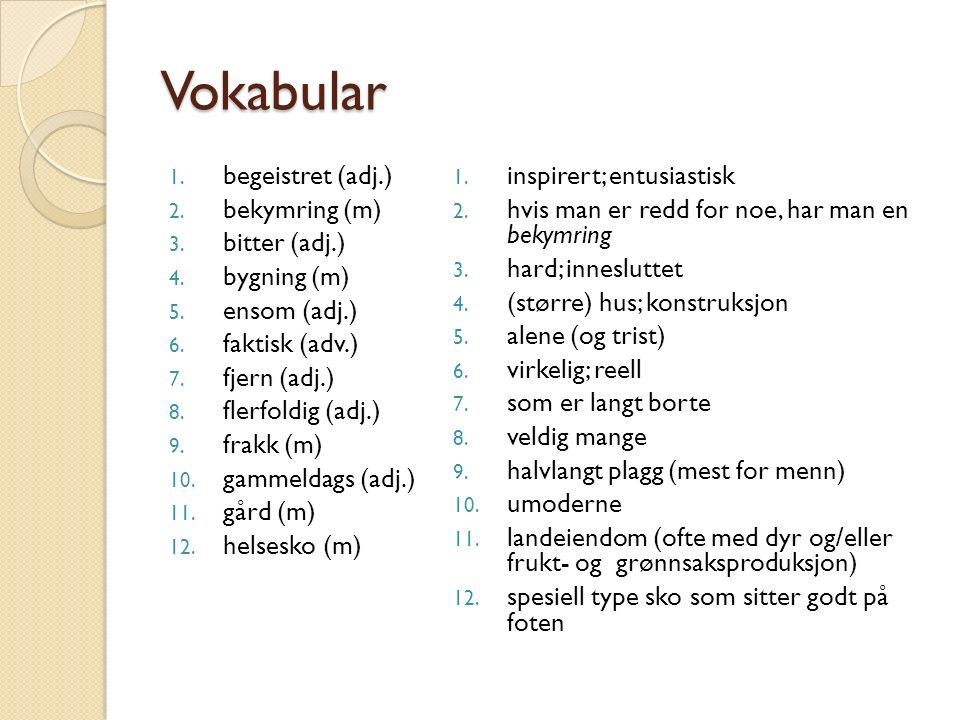 Vokabular 1. begeistret (adj.) 2. bekymring (m) 3.