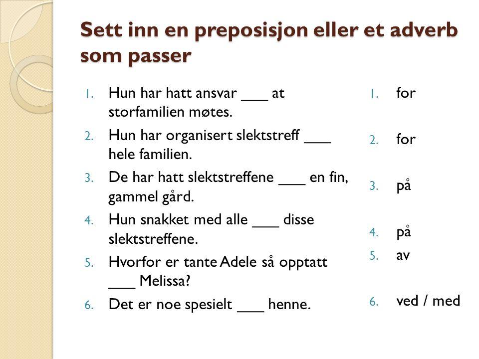 Sett inn en preposisjon eller et adverb som passer 1.