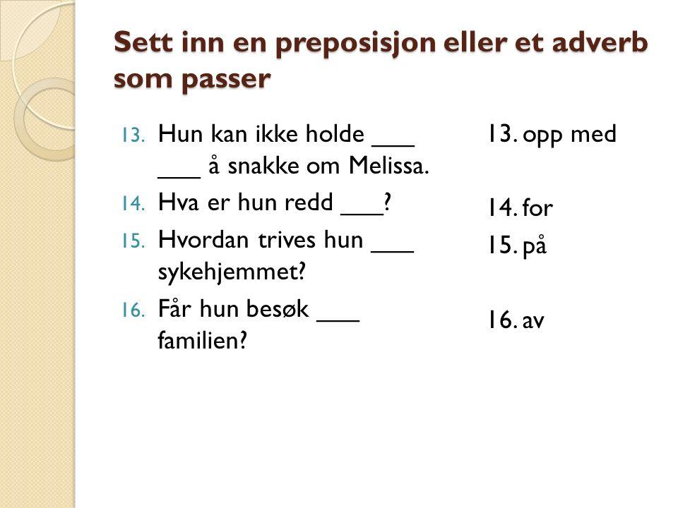 Sett inn en preposisjon eller et adverb som passer 13.
