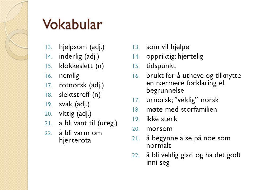 Vokabular 13. hjelpsom (adj.) 14. inderlig (adj.) 15.