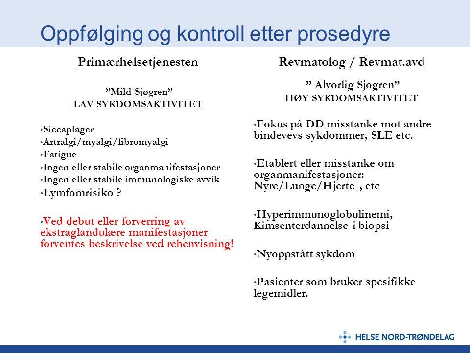 """Oppfølging og kontroll etter prosedyre Primærhelsetjenesten """"Mild Sjøgren"""" LAV SYKDOMSAKTIVITET Siccaplager Artralgi/myalgi/fibromyalgi Fatigue Ingen"""