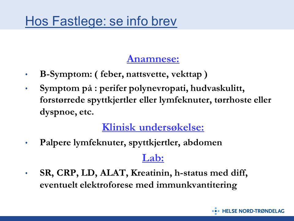 Hos Fastlege: se info brev Anamnese: B-Symptom: ( feber, nattsvette, vekttap ) Symptom på : perifer polynevropati, hudvaskulitt, forstørrede spyttkjer