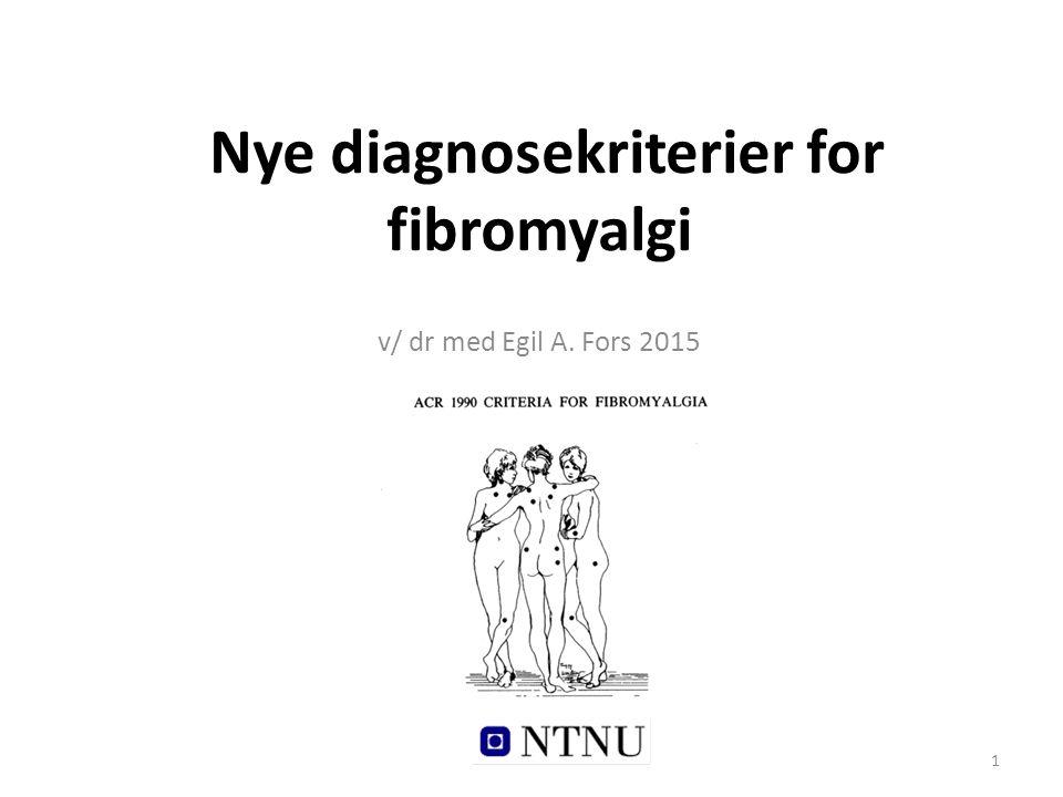 Kronologisk refleksjon 1904 Fibrositt (Gowers) 1976 Fibromyalgi (Hench) 1981 Fibrositt -begepet forkastes (Semin Arth Rheum) 1987 True illness (American Medical Association) 1990 ACR kriteriene (Wolfe et al.