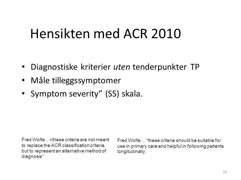 Hensikten med ACR 2010 Diagnostiske kriterier uten tenderpunkter TP Måle tilleggssymptomer Symptom severity (SS) skala.