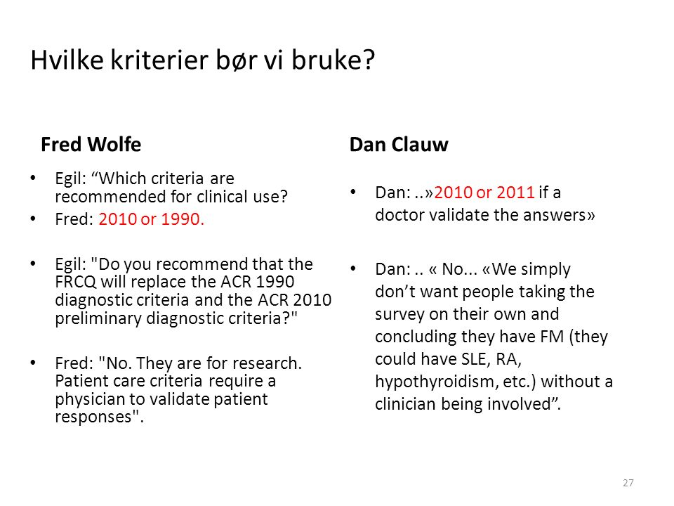 "Hvilke kriterier bør vi bruke? Fred Wolfe Egil: ""Which criteria are recommended for clinical use? Fred: 2010 or 1990. Egil:"