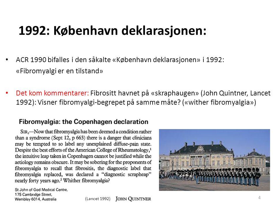 1992: København deklarasjonen: ACR 1990 bifalles i den såkalte «København deklarasjonen» i 1992: «Fibromyalgi er en tilstand» Det kom kommentarer: Fibrositt havnet på «skraphaugen» (John Quintner, Lancet 1992): Visner fibromyalgi-begrepet på samme måte.