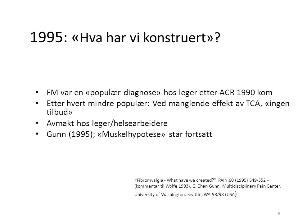 1995: « Hva har vi konstruert»? «Fibromyalgia - What have we created?