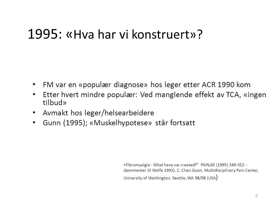 Kronologisk refleksjon: Nyere FM- diagnostikk og klassifikasjon ACR 2010 («ACR preliminære diagnostiske criterier» eller «modifiserte ACR diagnostiske kriterier» 2011 = «modifiserte ACR 2010 kriterier» (= «fibromyalgia survey kriterier» 2014 forskningskriteriene («fibromyalgia research criteria» 17