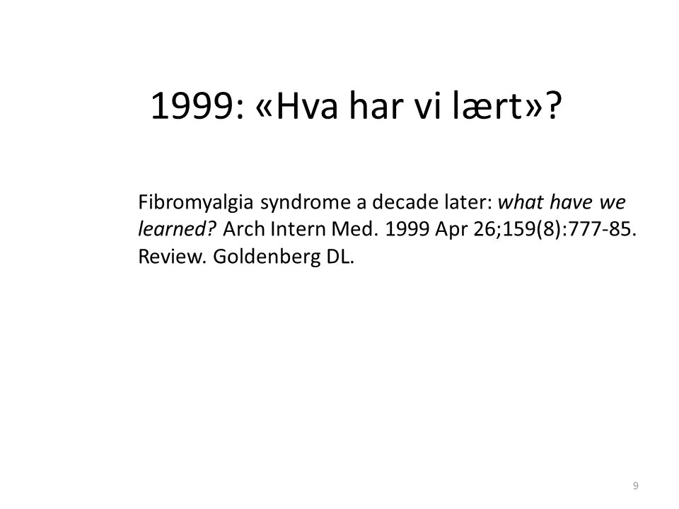 Fibromyalgia syndrome a decade later: what have we learned? Arch Intern Med. 1999 Apr 26;159(8):777-85. Review. Goldenberg DL. 1999: «Hva har vi lært»