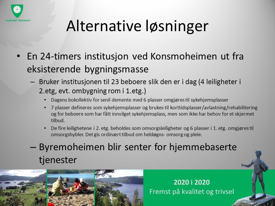 Alternative løsninger En 24-timers institusjon ved Konsmoheimen ut fra eksisterende bygningsmasse – Bruker institusjonen til 23 beboere slik den er i dag (4 leiligheter i 2.etg, evt.