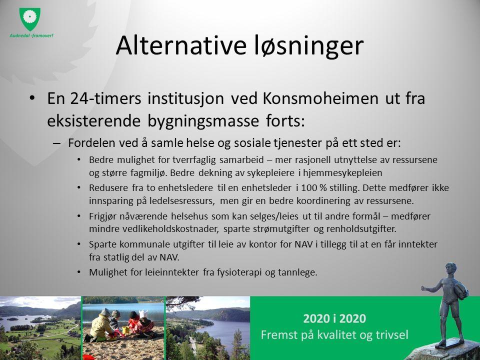 Alternative løsninger En 24-timers institusjon ved Konsmoheimen ut fra eksisterende bygningsmasse forts: – Fordelen ved å samle helse og sosiale tjene