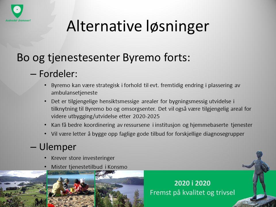 Alternative løsninger Bo og tjenestesenter Byremo forts: – Fordeler: Byremo kan være strategisk i forhold til evt. fremtidig endring i plassering av a