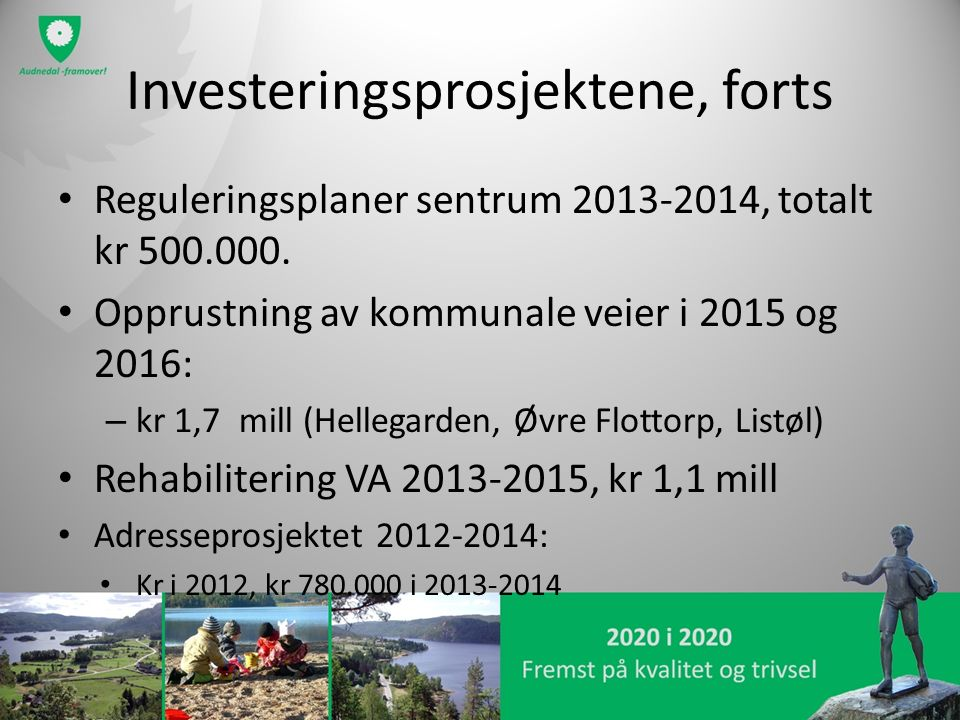 Investeringsprosjektene, forts Reguleringsplaner sentrum 2013-2014, totalt kr 500.000. Opprustning av kommunale veier i 2015 og 2016: – kr 1,7 mill (H