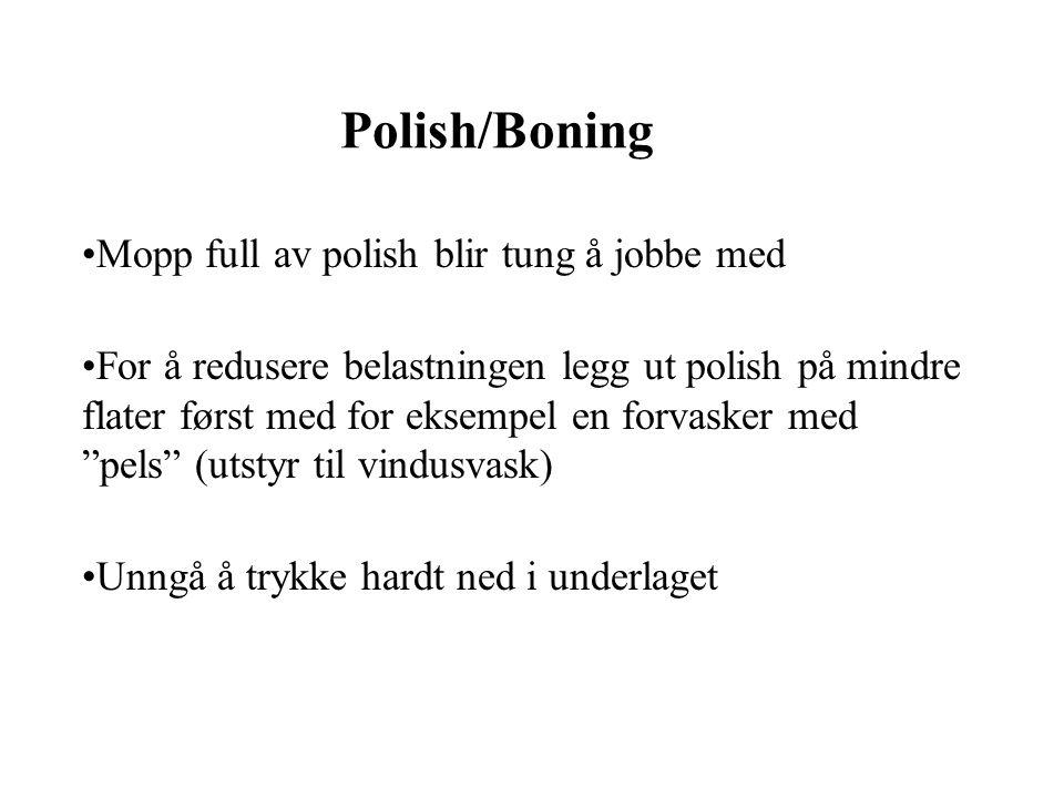 Polish/Boning Mopp full av polish blir tung å jobbe med For å redusere belastningen legg ut polish på mindre flater først med for eksempel en forvasker med pels (utstyr til vindusvask) Unngå å trykke hardt ned i underlaget