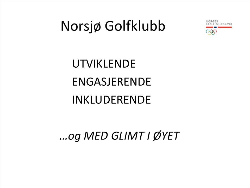 Norsjø Golfklubb UTVIKLENDE ENGASJERENDE INKLUDERENDE …og MED GLIMT I ØYET