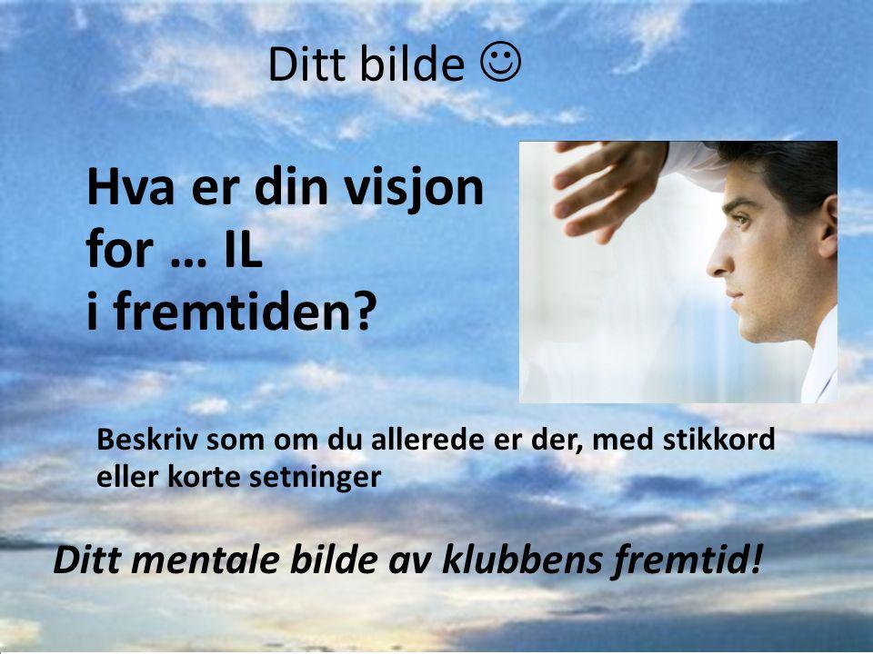 Ditt bilde Hva er din visjon for … IL i fremtiden.