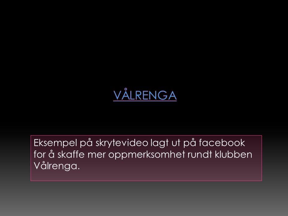 Eksempel på skrytevideo lagt ut på facebook for å skaffe mer oppmerksomhet rundt klubben Vålrenga.
