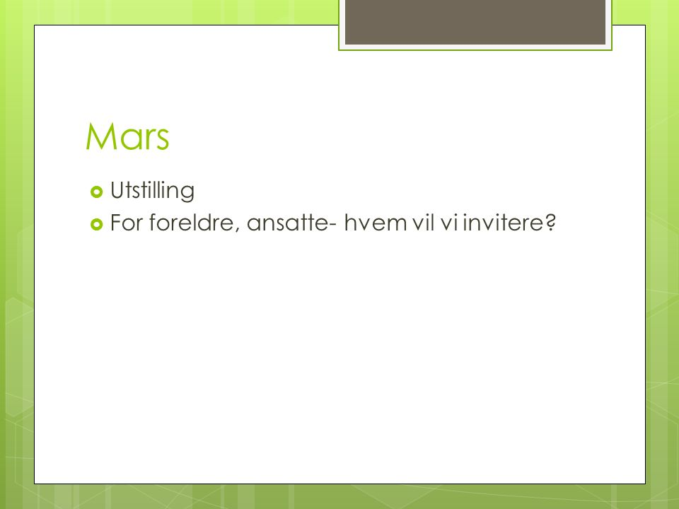 Mars  Utstilling  For foreldre, ansatte- hvem vil vi invitere?