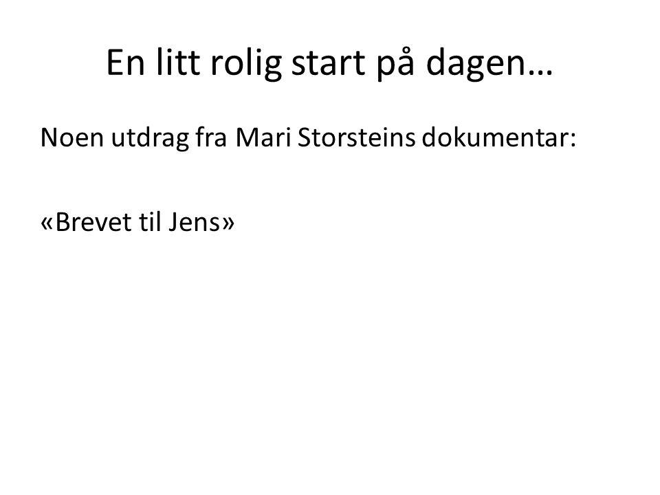 En litt rolig start på dagen… Noen utdrag fra Mari Storsteins dokumentar: «Brevet til Jens»