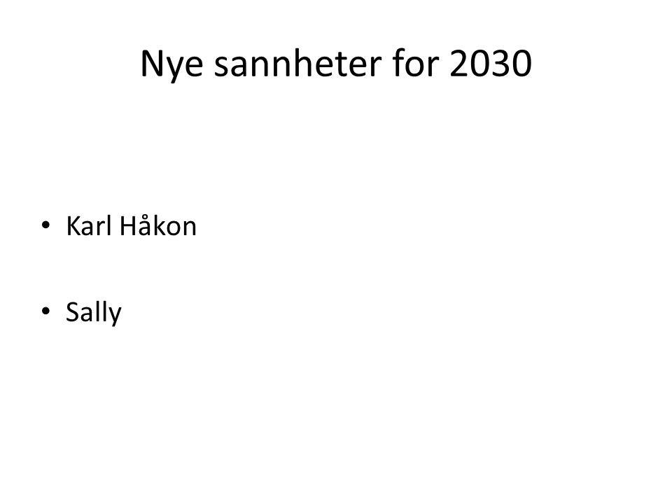Nye sannheter for 2030 Karl Håkon Sally